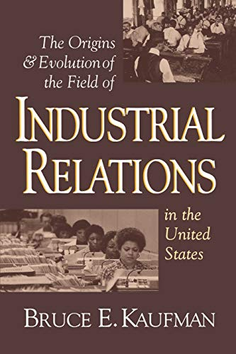 9780875461922: The Origins and Evolution of the Field of Industrial Relations in the United States (Cornell Studies in Industrial and Labor Relations)