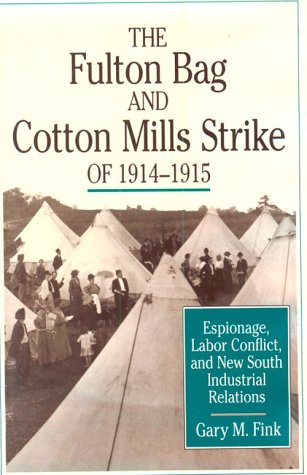 9780875463087: The Fulton Bag and Cotton Mills Strike of 1914-1915: Espionage, Labor Conflict, and New South Industrial Relations (CORNELL STUDIES IN INDUSTRIAL AND LABOR RELATIONS)