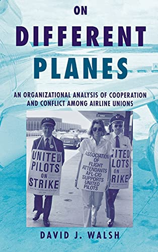 On Different Planes: An Organizational Analysis of Cooperation and Conflict Among Airline Unions (...