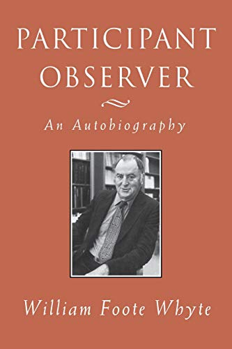 Participant Observer An Autobiography: Whyte, William Foote
