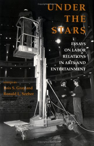 Under the Stars: Essays on Labor Relations in Arts and Entertainment: eds. Gray and Seeber