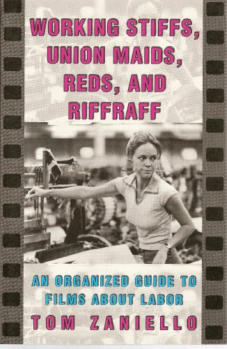 Working Stiffs, Union Maids, Reds, And Riffraff: An Organized Guide To Films About Labor.: Zaniello...