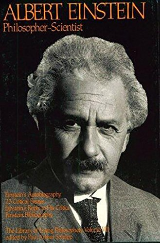 Albert Einstein, Philosopher-Scientist: The Library of Living Philosophers Volume VII (Library of ...