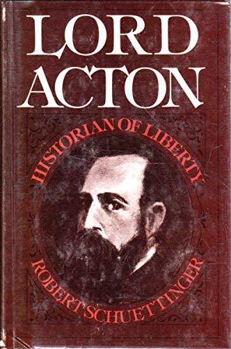 Lord Acton: Historian of Liberty: Robert Lindsay Schuettinger