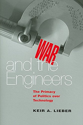War and the Engineers: The Primacy of Politics Over Technology: Keir A. Lieber
