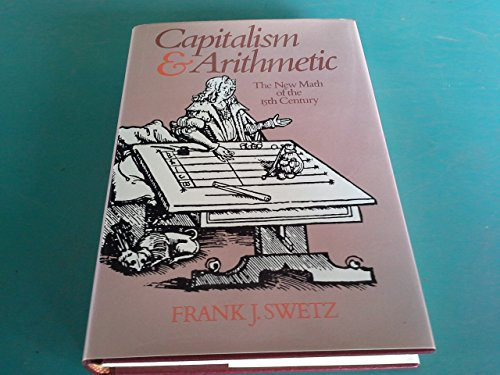 9780875484389: Capitalism and Arithmetic: The New Math of the 15th Century, Including the Full Text of the Treviso Arithmetic of 1478