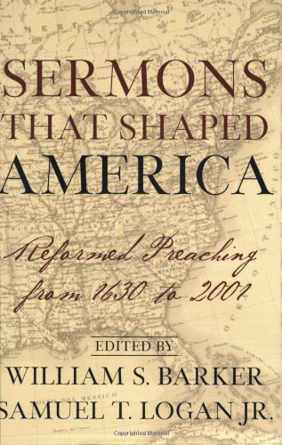 Sermons That Shaped America, Reformed Preaching from: William S. Barker