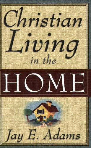 Christian Living in the Home: Jay E. Adams