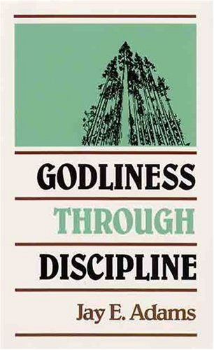 Godliness Through Discipline (0875520219) by Jay E. Adams