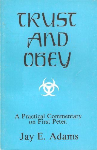 Trust & Obey - A Practical Commentary on 1 Peter (0875520618) by Jay E Adams