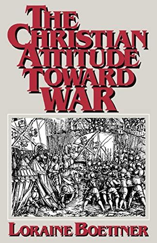 The Christian Attitude Toward War: Boettner, Loraine
