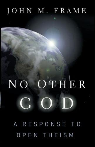 9780875521855: No Other God: A Response to Open Theism