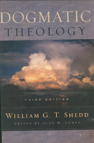 Dogmatic Theology: William G. Shedd, Alan W. Gomes, Alan W. Gomes (Editor)