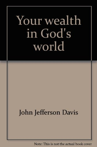 Your wealth in God's world: Does the Bible support the free market? (087552219X) by Davis, John Jefferson