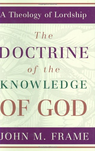 9780875522623: The Doctrine of the Knowledge of God (A Theology of Lordship)