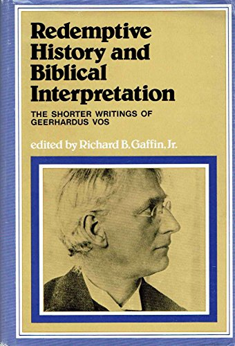 9780875522708: Redemptive history and biblical interpretation: The shorter writings of Geerhardus Vos
