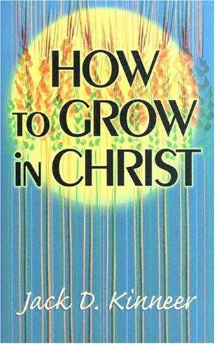 How to Grow in Christ: Kinneer, Jack