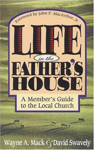 Life in the Father's House: A Member's: Wayne A. Mack,