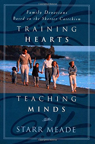 9780875523927: Training Hearts, Teaching Minds: Family Devotions Based on the Shorter Catechism