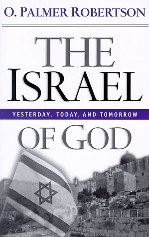 The Israel of God: Yesterday, Today, and Tomorrow (9780875523989) by O. Palmer Robertson
