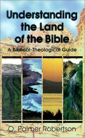 Understanding the Land of the Bible: A Biblical-Theological Guide (9780875523996) by O. Palmer Robertson