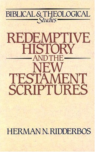 Redemptive History and the New Testament Scriptures (Biblical and Theological Studies) (0875524168) by Herman N. Ridderbos