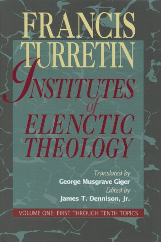 Institutes of Elenctic Theology, Vol. 1: First: Francis Turretin; James