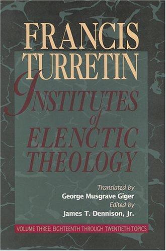 9780875524535: Institutes of Elenctic Theology, Vol. 3: Eighteenth Through Twentieth Topics