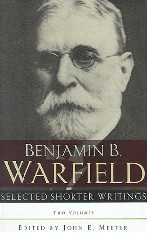 Selected Shorter Writings of Benjamin B Warfield: WARFIELD (BENJAMIN B).