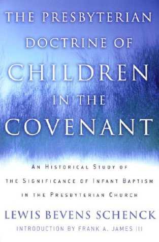 9780875525235: The Presbyterian Doctrine of Children in the Covenant: An Historical Study of the Significance of Infant Baptism in the Presbyterian Church