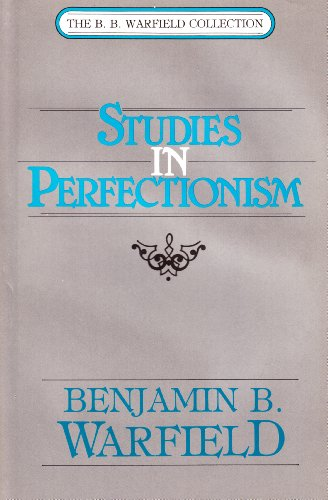 Studies in Perfectionism (The B.B. Warfield Collection): Warfield, Benjamin B.