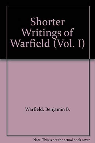 Shorter Writings of Warfield (Vol. I): Warfield, Benjamin B