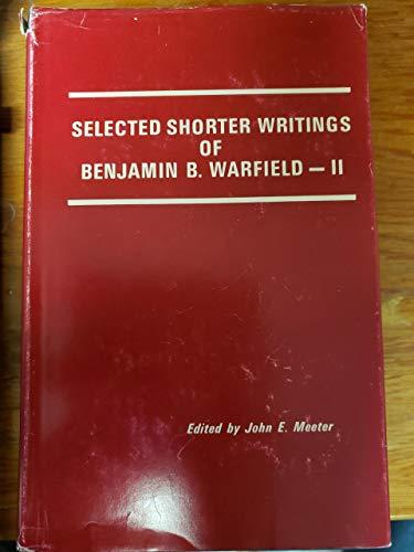 Selected Shorter Writings of Benjamin B. Warfield: Benjamin B.; Meeter,