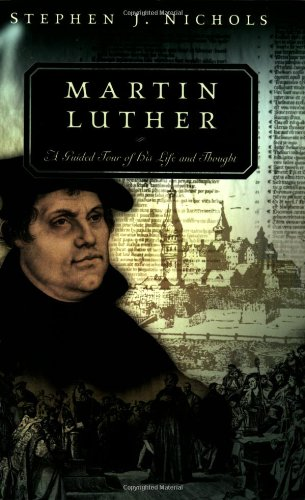 Martin Luther: A Guided Tour of His Life and Thought (Guided Tour of Church History) (0875525563) by Stephen J. Nichols