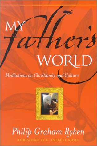 My Father's World: Meditations on Christianity and Culture (9780875525600) by Philip Graham Ryken