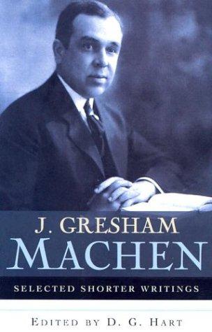 Selected Shorter Writings: J. Gresham Machen (0875525709) by Machen, J. Gresham