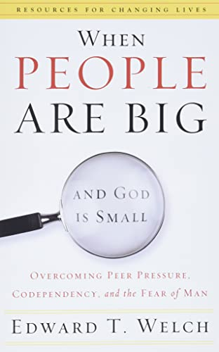 9780875526003: When People Are Big and God is Small: Overcoming Peer Pressure, Codependency, and the Fear of Man (Resources for Changing Lives)