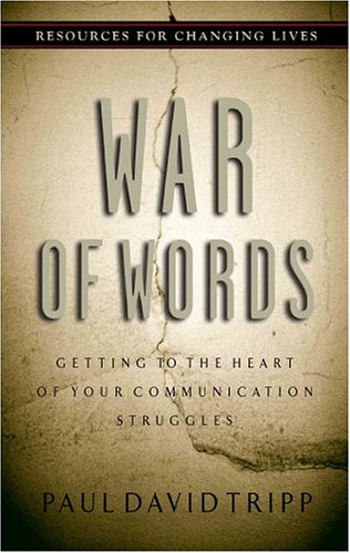 War of Words: Getting to the Heart of Your Communication Struggles (Resources for Changing Lives) (0875526047) by Tripp, Paul David