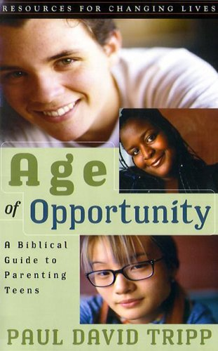 Age of Opportunity : a Biblical Guide to Parenting Teens/With Study Guide