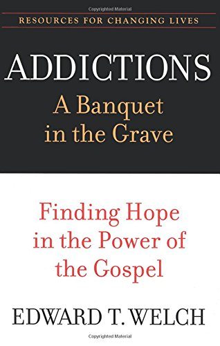 9780875526065: Addictions: A Banquet in the Grave: Finding Hope in the Power of the Gospel (Resources for Changing Lives)