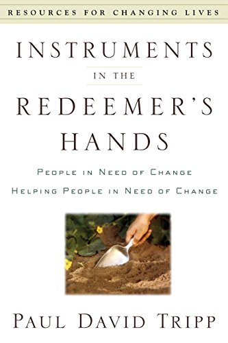 9780875526072: Instruments in the Redeemer's Hands: People in Need of Change Helping People in Need of Change (Resources for Changing Lives)