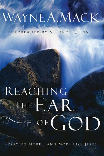 Reaching the Ear of God: Praying More . . . and More Like Jesus (0875526136) by Mack, Wayne A.
