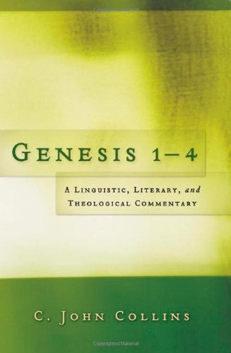 Genesis 1-4: A Linguistic, Literary, and Theological: Collins, C. John