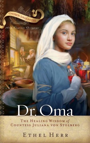 9780875526416: Dr. Oma: The Healing Wisdom of Countess Juliana Von Stolberg (Chosen Daughters)