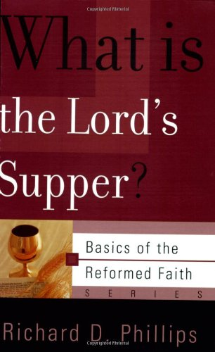 What Is The Lord's Supper? (Basics of the Faith) (Basics of the Reformed Faith) (0875526470) by Richard D. Phillips