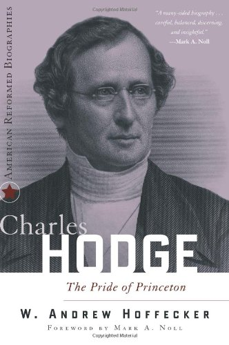 9780875526584: Charles Hodge: The Pride of Princeton (American Reformed Biographies)