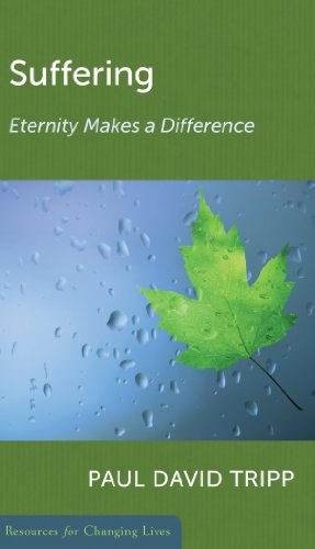 Suffering: Eternity Makes a Difference (Resources for: Tripp, Paul David