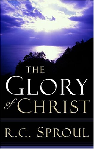 9780875527031: The Glory of Christ (Sproul, R. C. R.C. Sproul Library.) (Sproul, R. C. R.C. Sproul Library.)