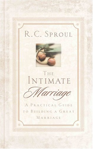 9780875527109: The Intimate Marriage: A Practical Guide to Building a Great Marriage (R. C. Sproul Library)