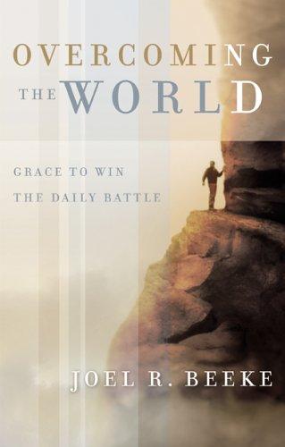 Overcoming the World: Grace to Win the: Beeke, Joel R.